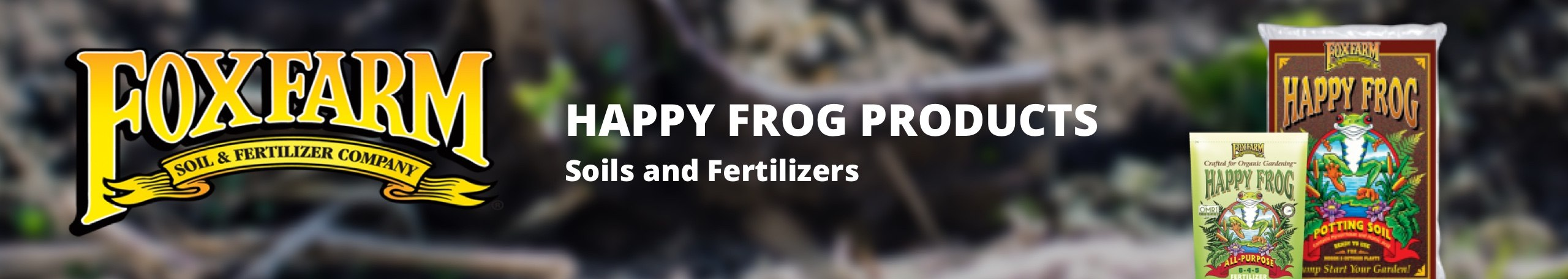 Fox Farm Happy Frog Soils and Fertilizers